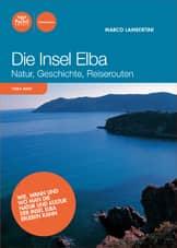 Die Insel Elba - Natur, Geschichte, Reiserouten (Neuauflage - Nuova edizione)