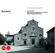 """Suture(s) San Miniato - Seminario di progettazione urbana """"Urban Design Workshop"""""""