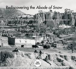 Rediscovering the Abode of Snow (con CD-rom) - Filippo De Filippi and the Italian Scientific Expeditions to Central Asia (1909 and 1913-14)