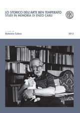 Lo storico dell'arte ben temperato - Studi in memoria di Enzo Carli