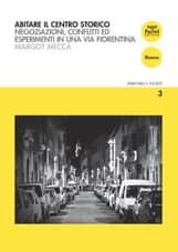 Abitare il centro storico - Negoziazioni, conflitti ed esperimenti in una via fiorentina