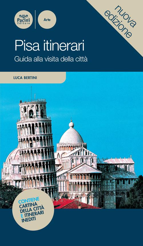 Pisa itinerari - Guida alla visita della città Nuova edizione