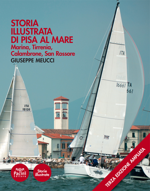 Storia illustrata di Pisa al mare - Marina, Tirrenia, Calambrone III ediz.