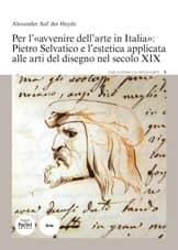 Per l'avvenire dell'arte in Italia: Pietro Selvatico e l'estetica applicata alle arti del disegno nel secolo XIX