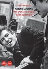 When I'm gone - Phil Ochs e l'utopia della Speranza