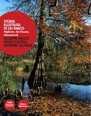 Storia illustrata di un parco - Migliarino, San Rossore, Massaciuccoli