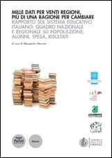 Mille dati per venti regioni, più di una ragione per cambiare - Rapporto sul sistema educativo italiano: quadro nazionale e regionale su popolazione, alunni, spesa, risultati