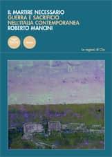 Il martire necessario - Guerra e sacrificio nell'Italia contemporanea