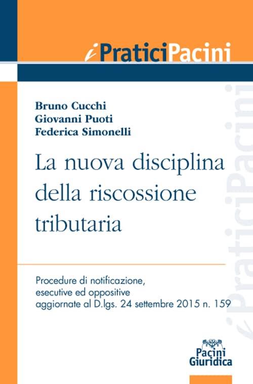 La nuova disciplina della riscossione tributaria - Procedure di notificazione, esecutive ed oppositive aggiornate al D.lgs. 24 settembre 2015 n. 159