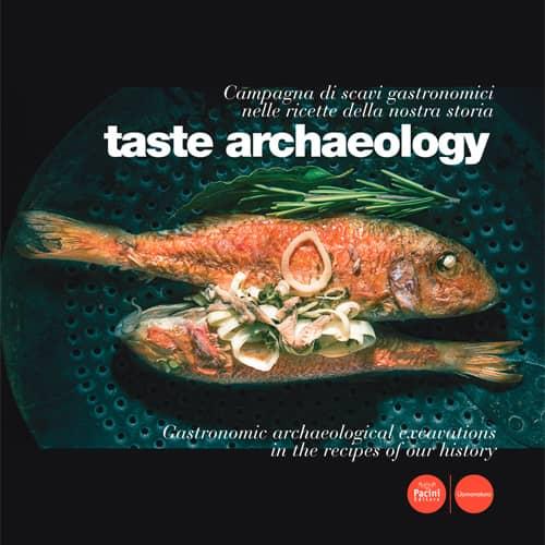 Taste archaeology - Campagna di scavi gastronomici nelle ricette della nostra storia / Gastronomic archaeological escavations in the recipes of our history