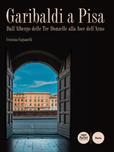 Garibaldi a Pisa - Dall'Albergo delle Tre Donzelle alla foce dell'Arno