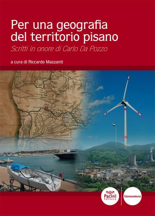 Per una geografia del territorio pisano - Scritti in onore di Carlo Da Pozzo