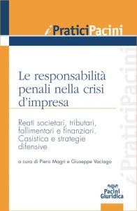 Le responsabilità penali nella crisi d'impresa - Reati societari, tributari, fallimentari e finanziari. Casistica e strategie difensive
