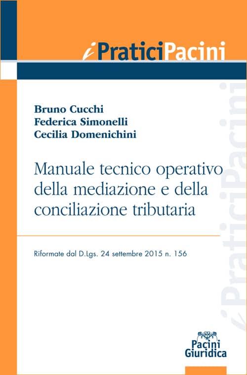 Manuale tecnico operativo della mediazione e della conciliazione tributaria - Riformate dal D.Lgs. 24
