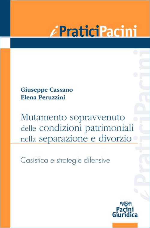 Mutamento sopravvenuto delle condizioni patrimoniali ndlla separazione e divorzio - Casistica e strategie difensive