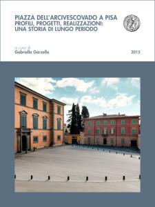 Piazza dell'Arcivescovado a Pisa - Profili, progetti, realizzazioni: una storia di lungo periodo