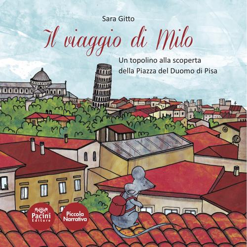 Il viaggio di Milo - Un topolino alla scoperta della Piazza del Duomo di Pisa
