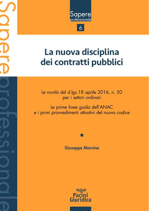 La nuova disciplina dei contratti pubblici - Le novità del d.lgs. 18 aprile 2016, n. 50 per i settori ordinari