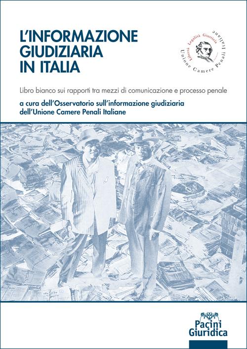 L'informazione giudiziaria in Italia - Libro bianco sui rapporti tra mezzi di comunicazione e processo penale