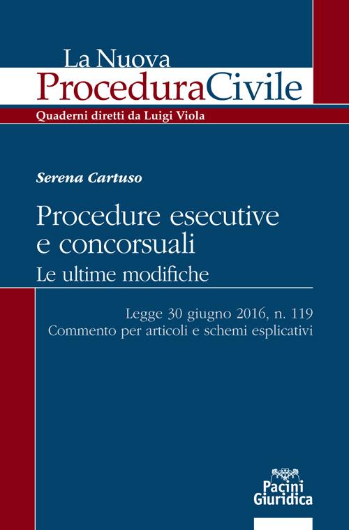 Procedure esecutive e concorsuali. Le ultime modifiche - Legge 30 giugno 2016, n. 119 - Commento per articoli e schemi esplicativi