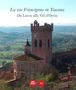 La via Francigena in Toscana - Da Lucca alla Val d'Orcia