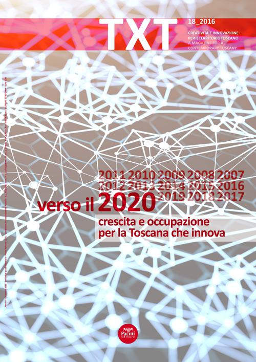 """TXT 18 - Creatività e innovazione per il territorio toscano - """"Verso il 2020. Crescita e occupazione per la Toscana che innova"""" - L'economia delle città Rivista quadrimestrale"""