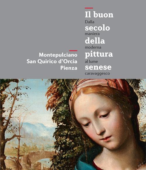 Il buon secolo della pittura senese - Dalla maniera moderna al lume caravaggesco