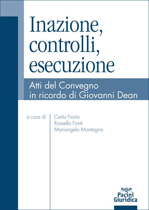 Inazione, controlli, esecuzione - Atti del Convegno in ricordo di Giovanni Dean
