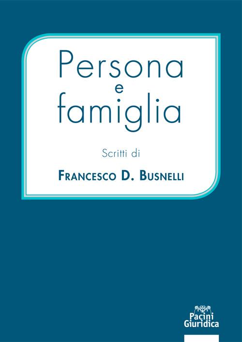 Persona e famiglia - Scritti di Francesco D. Busnelli