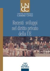 Recenti sviluppi nel diritto privato della UE - Atti del Convegno di Roma, 6 maggio 2016
