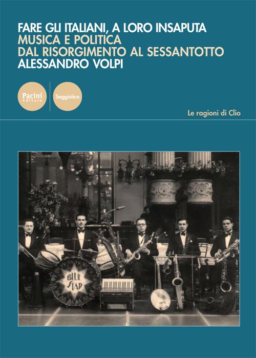 Fare gli italiani, a loro insaputa - Musica e politica dal Risorgimento al Sessantotto