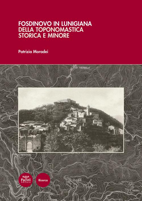 dinovo in Lunigiana - Della toponomastica storica e minore (con 5 cartine toponomastiche)