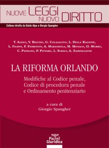 La Riforma Orlando - Modifiche al Codice penale, al Codice di procedura penale e Ordinamento penitenziario