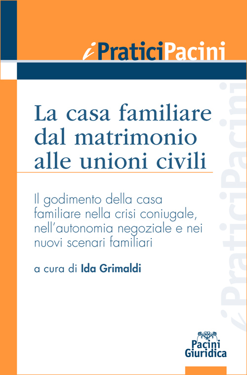 La casa familiare dal matrimonio alle unioni civili - Il godimento della casa familiare nella crisi coniugale, nell'autonomia negoziale e nei nuovi scenari familiari