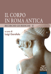 Il corpo in Roma antica II - Ricerche giuridiche II