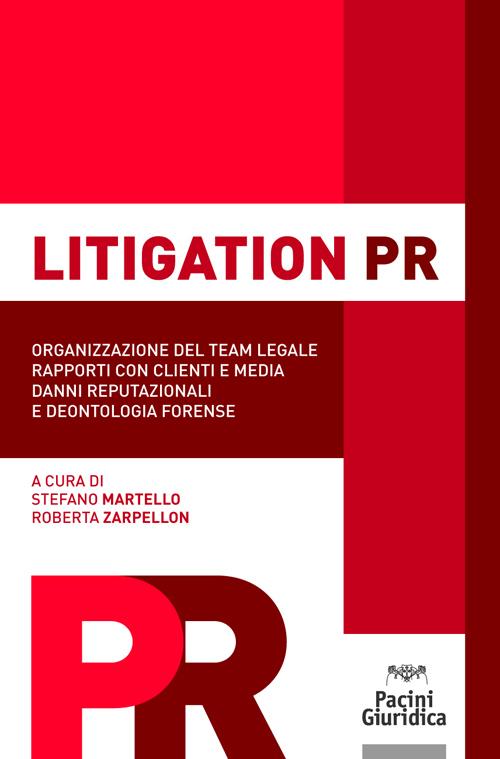 Litigation PR - Organizzazione del team legale - Rapporti con clienti e media - Danni reputazionali e deontologia forense