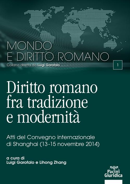 Diritto romano fra tradizione e modernità - Atti del Convegno internazionale di Shanghai (13-15 novembre 2014)
