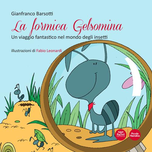 La formica Gelsomina - Un viaggio fantastico nel mondo degli insetti