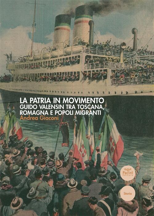 La patria in movimento - Guido Valensin tra Toscana, Romagna e popoli migranti