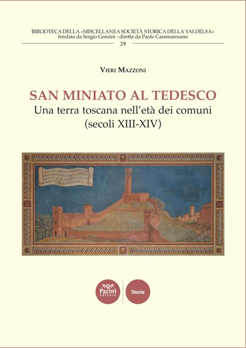 San Miniato al Tedesco - Una terra toscana nell'età dei comuni (secoli XIII-XIV)