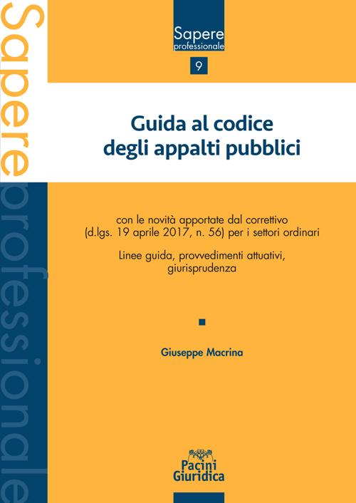 Guida al codice degli appalti pubblici - con le novità apportate dal correttivo (d.lgs. 19 aprile 2017, n. 56) per i settori ordinari - Linee guida, provvedimenti attuativi, giurisprudenza
