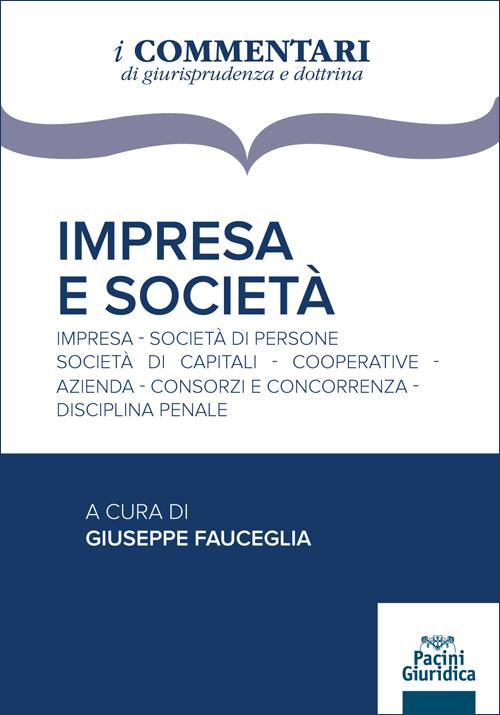 Impresa e società - Impresa - Società di persone - Società di capitali - Cooperative - Azienda - Consorzi e concorrenza - Disciplina penale