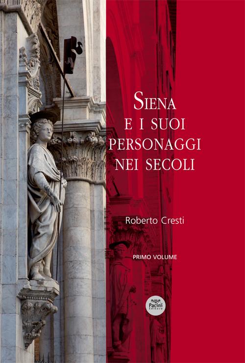 Siena e i suoi personaggi nei secoli - primo volume