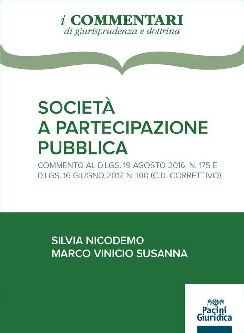 Società a partecipazione pubblica - Commento al D.lgs. 19 agosto 2016, n. 175 e D.lgs. 16 giugno 2017, n. 100 (C.D. correttivo)