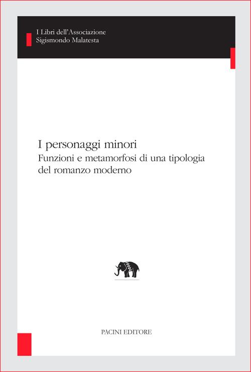 I personaggi minori - Funzioni e metamorfosi di una tipologia del romanzo moderno