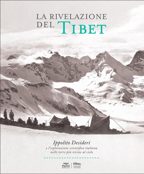 La rivelazione del Tibet - Ippolito Desideri e l'esplorazione scentifica italiana nelle terre più vicine al cielo