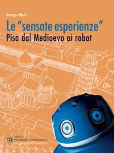 Le sensate esperienze - Pisa dal Medioevo ai robot