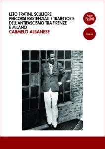 Leto Fratini, scultore - Percorsi esistenziawli e traiettorie dell'antifascismo tra Firenze e Milano
