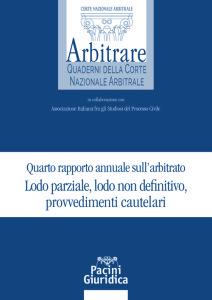 Quarto rapporto annuale sull'arbitrato. Lodo parziale, lodo non definitivo, provvedimenti cautelari