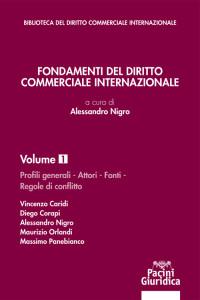 Fondamenti del Diritto Commerciale Internazionale - Volume 1 - Profili generali - Attori - Fonti - Regole di conflitto